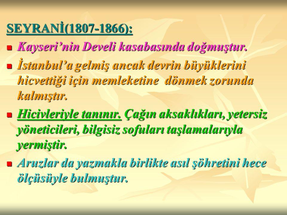 SEYRANİ(1807-1866): Kayseri'nin Develi kasabasında doğmuştur.