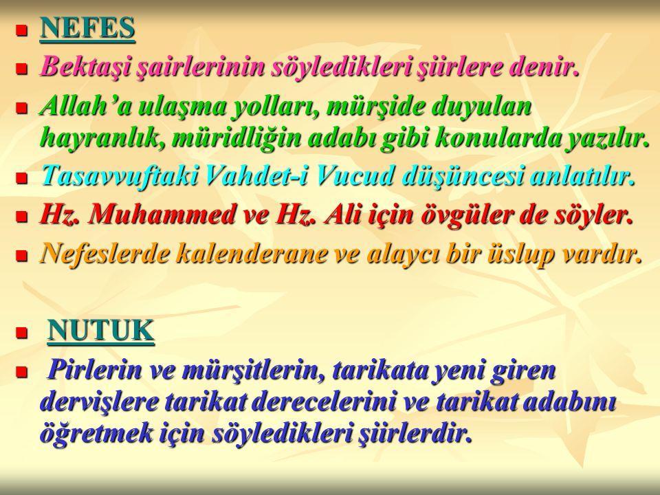 NEFES Bektaşi şairlerinin söyledikleri şiirlere denir. Allah'a ulaşma yolları, mürşide duyulan hayranlık, müridliğin adabı gibi konularda yazılır.
