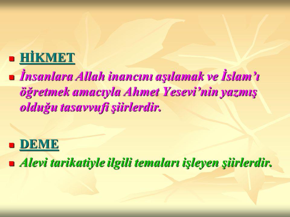 HİKMET İnsanlara Allah inancını aşılamak ve İslam'ı öğretmek amacıyla Ahmet Yesevi'nin yazmış olduğu tasavvufi şiirlerdir.