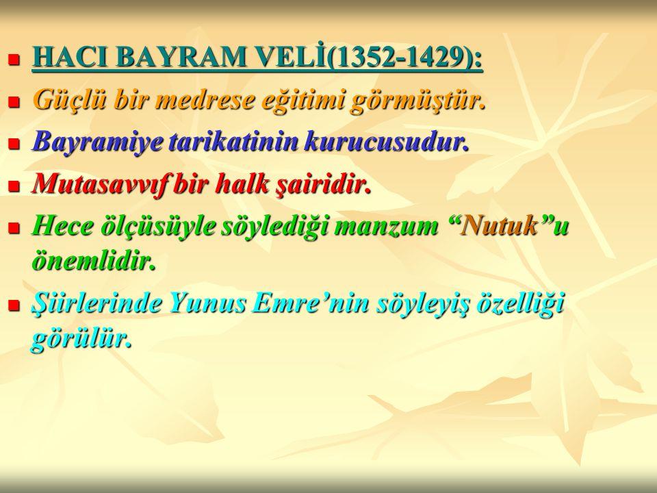 HACI BAYRAM VELİ(1352-1429): Güçlü bir medrese eğitimi görmüştür. Bayramiye tarikatinin kurucusudur.