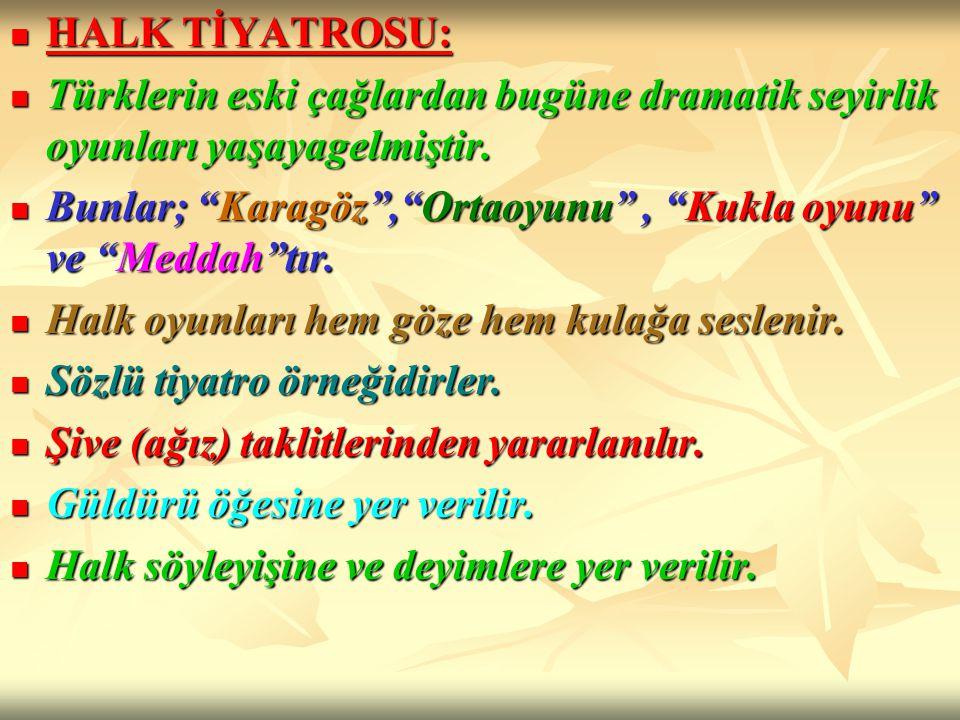 HALK TİYATROSU: Türklerin eski çağlardan bugüne dramatik seyirlik oyunları yaşayagelmiştir.