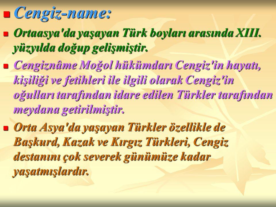 Cengiz-name: Ortaasya da yaşayan Türk boyları arasında XIII. yüzyılda doğup gelişmiştir.