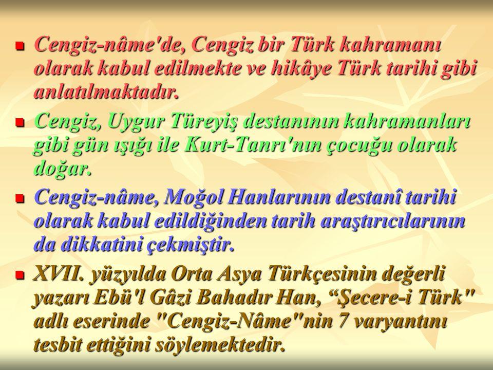 Cengiz-nâme de, Cengiz bir Türk kahramanı olarak kabul edilmekte ve hikâye Türk tarihi gibi anlatılmaktadır.