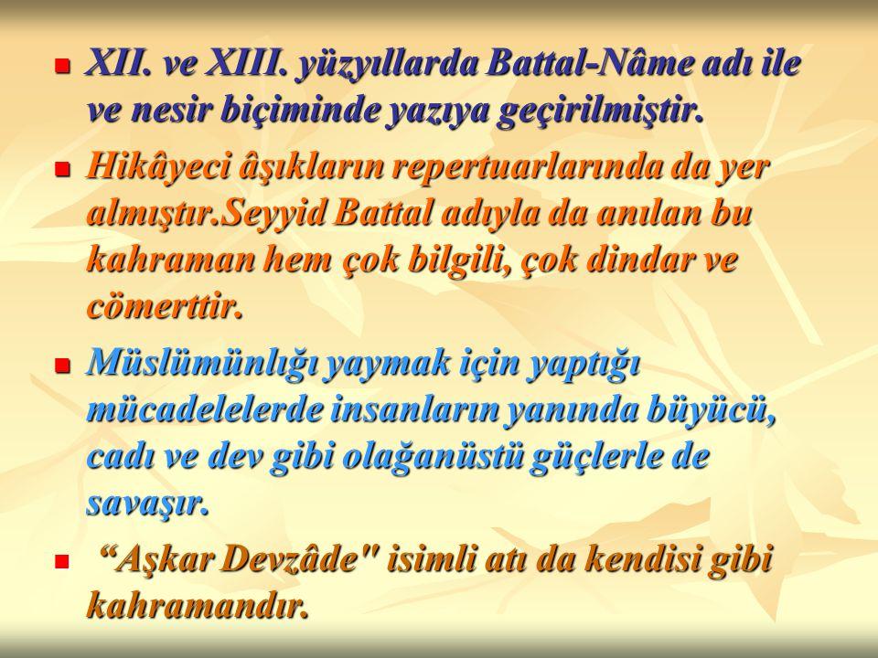 XII. ve XIII. yüzyıllarda Battal-Nâme adı ile ve nesir biçiminde yazıya geçirilmiştir.