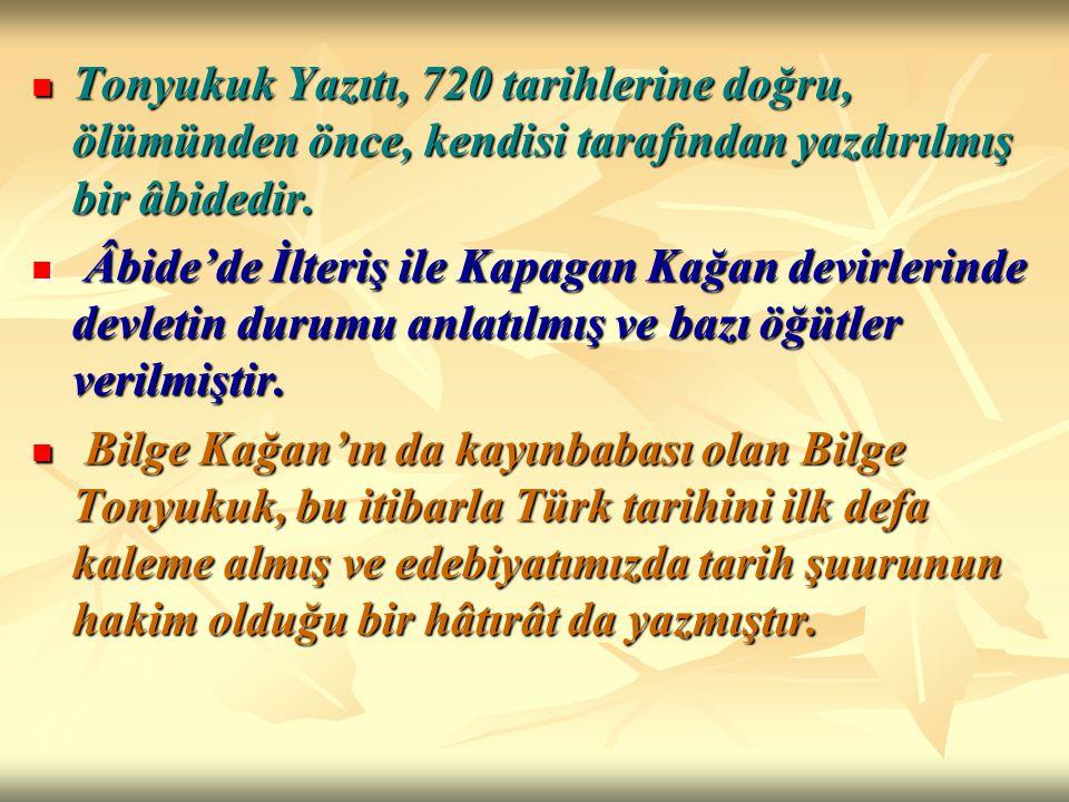 Tonyukuk Yazıtı, 720 tarihlerine doğru, ölümünden önce, kendisi tarafından yazdırılmış bir âbidedir.