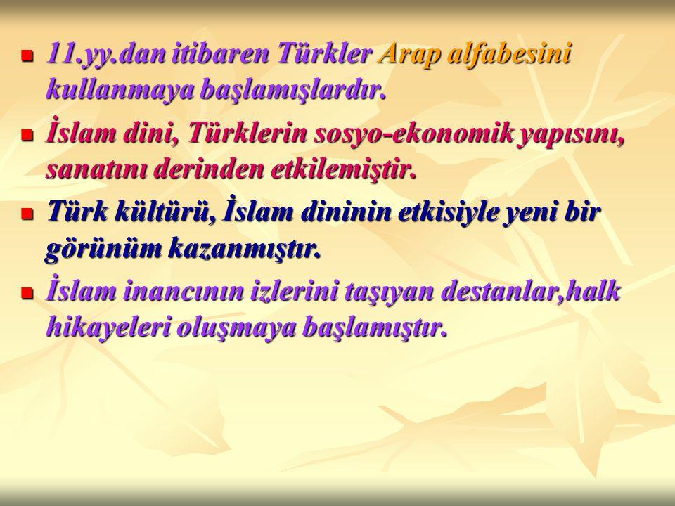 11.yy.dan itibaren Türkler Arap alfabesini kullanmaya başlamışlardır.