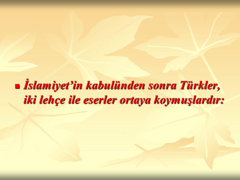 İslamiyet'in kabulünden sonra Türkler, iki lehçe ile eserler ortaya koymuşlardır: