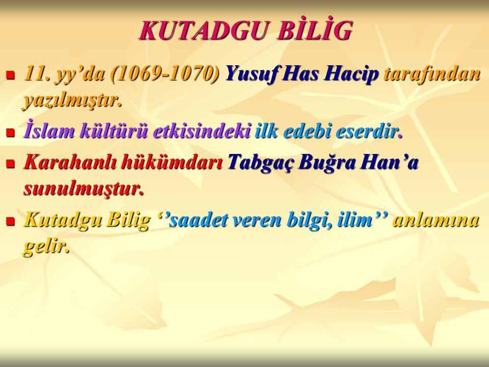 KUTADGU BİLİG 11. yy'da (1069-1070) Yusuf Has Hacip tarafından yazılmıştır. İslam kültürü etkisindeki ilk edebi eserdir.