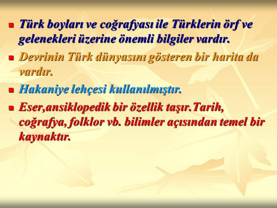 Türk boyları ve coğrafyası ile Türklerin örf ve gelenekleri üzerine önemli bilgiler vardır.
