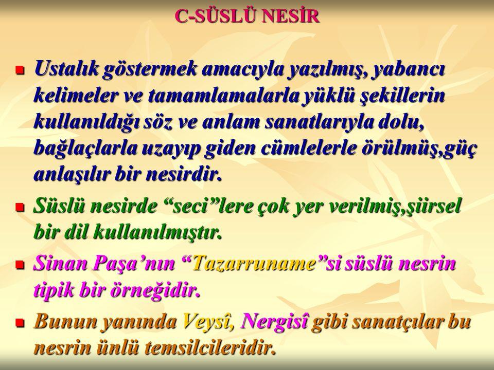 Sinan Paşa'nın Tazarruname si süslü nesrin tipik bir örneğidir.