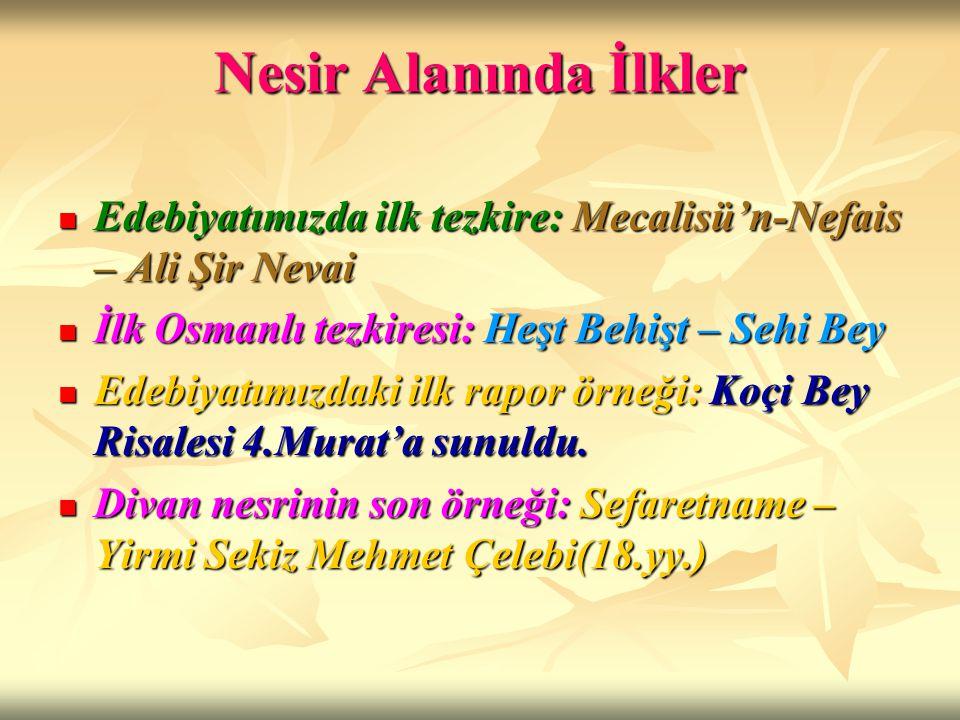 Nesir Alanında İlkler Edebiyatımızda ilk tezkire: Mecalisü'n-Nefais – Ali Şir Nevai. İlk Osmanlı tezkiresi: Heşt Behişt – Sehi Bey.