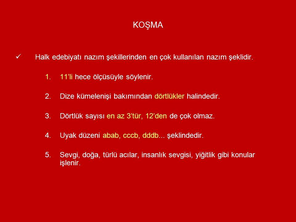 KOŞMA Halk edebiyatı nazım şekillerinden en çok kullanılan nazım şeklidir. 11'li hece ölçüsüyle söylenir.