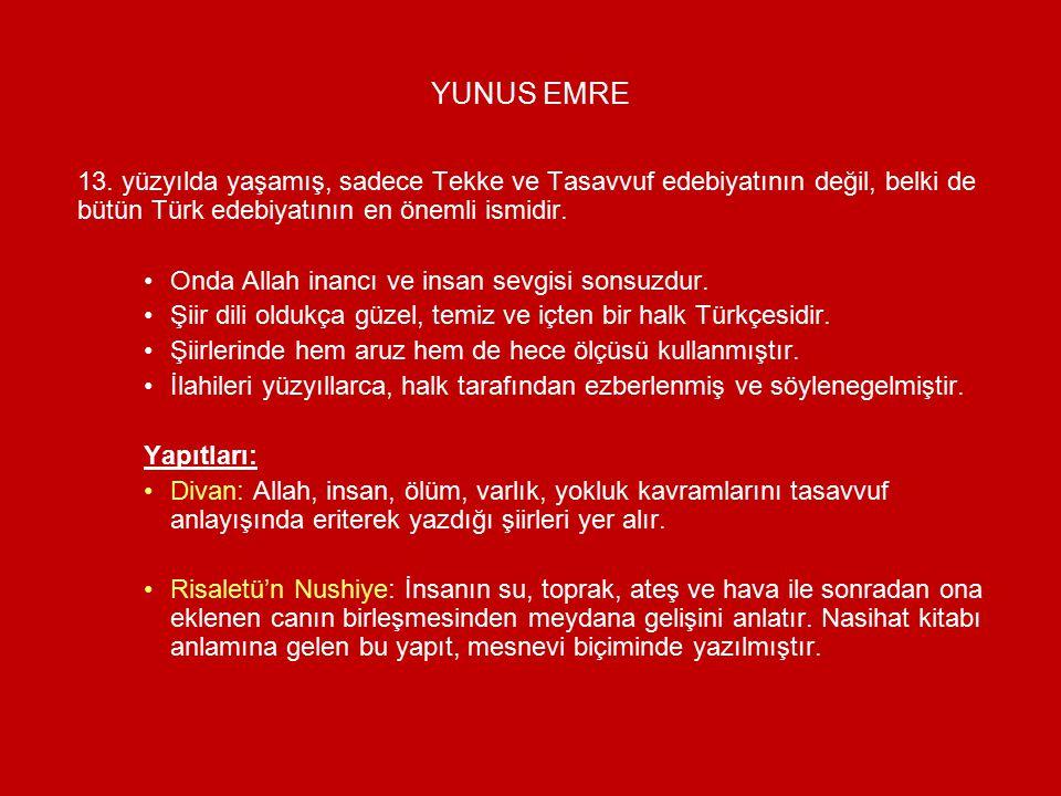 YUNUS EMRE 13. yüzyılda yaşamış, sadece Tekke ve Tasavvuf edebiyatının değil, belki de bütün Türk edebiyatının en önemli ismidir.