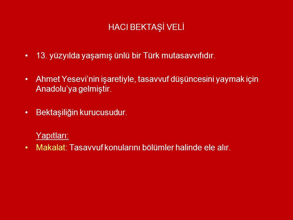 HACI BEKTAŞİ VELİ 13. yüzyılda yaşamış ünlü bir Türk mutasavvıfıdır.