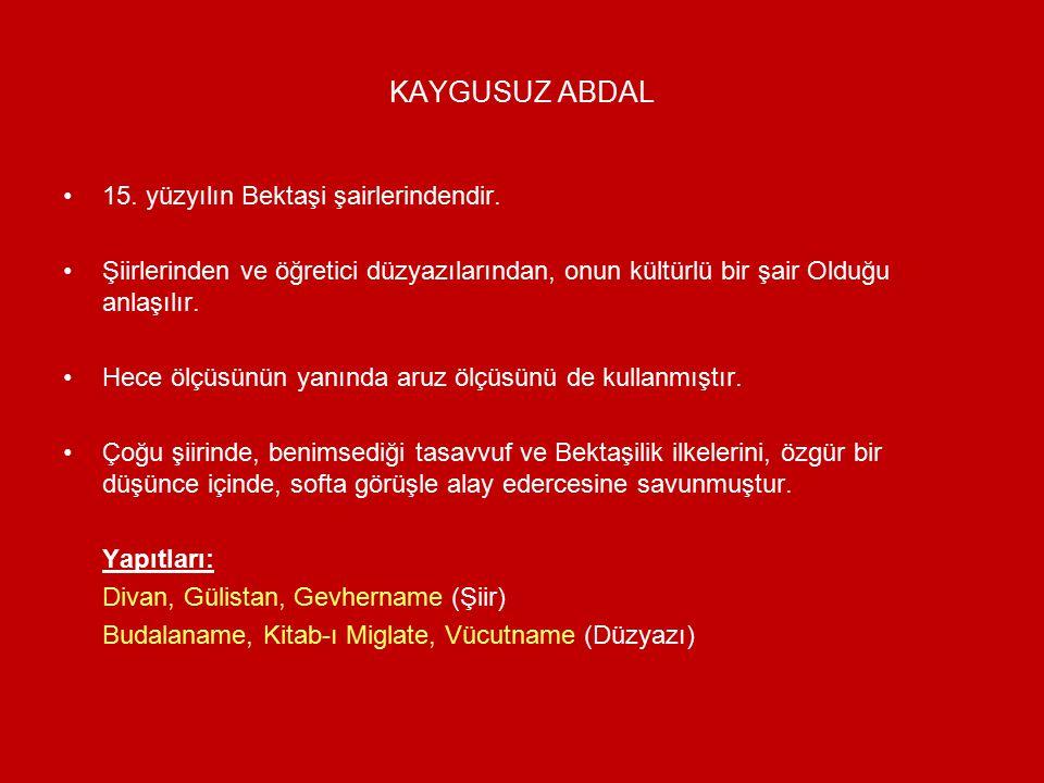 KAYGUSUZ ABDAL 15. yüzyılın Bektaşi şairlerindendir.