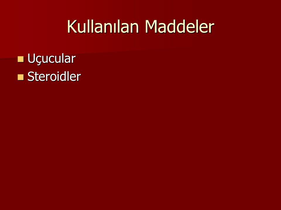 Kullanılan Maddeler Uçucular Steroidler