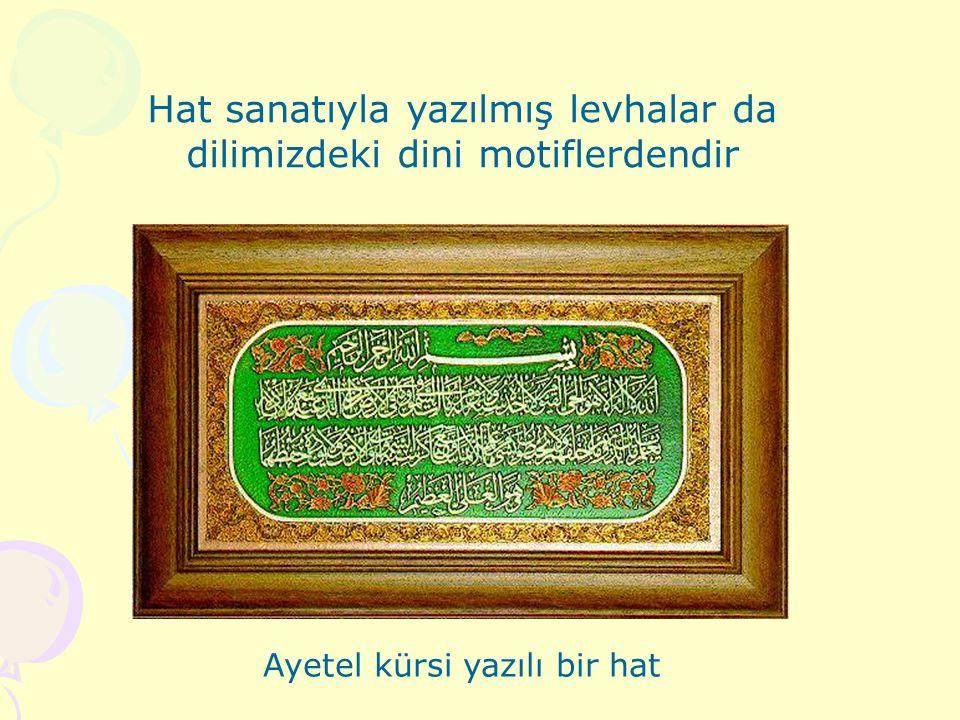 Hat sanatıyla yazılmış levhalar da dilimizdeki dini motiflerdendir