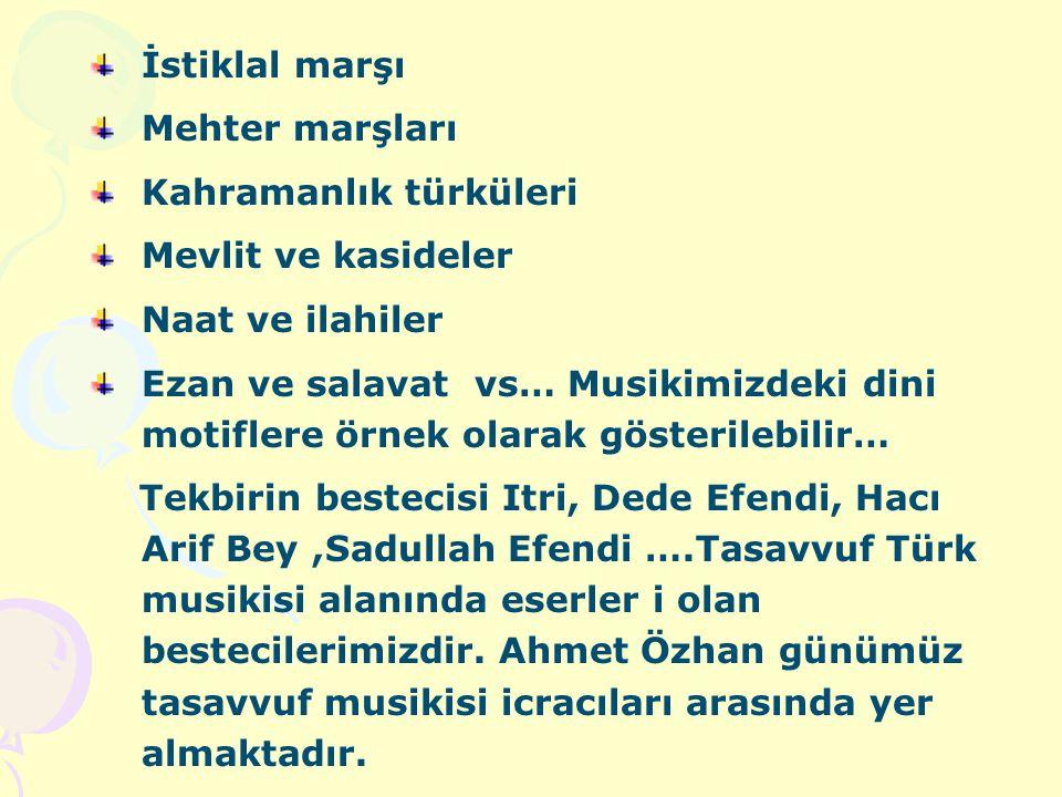 İstiklal marşı Mehter marşları. Kahramanlık türküleri. Mevlit ve kasideler. Naat ve ilahiler.