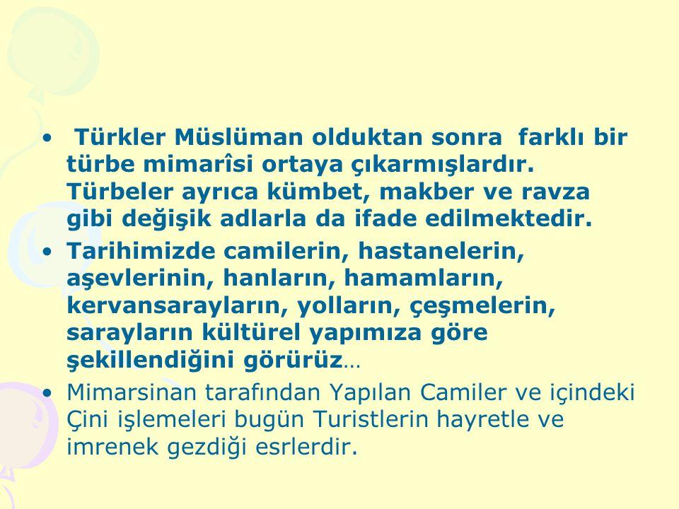 Türkler Müslüman olduktan sonra farklı bir türbe mimarîsi ortaya çıkarmışlardır. Türbeler ayrıca kümbet, makber ve ravza gibi değişik adlarla da ifade edilmektedir.