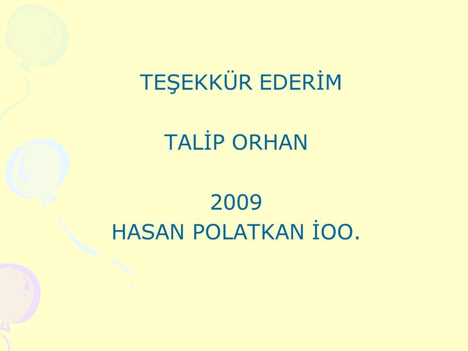 TEŞEKKÜR EDERİM TALİP ORHAN 2009 HASAN POLATKAN İOO.