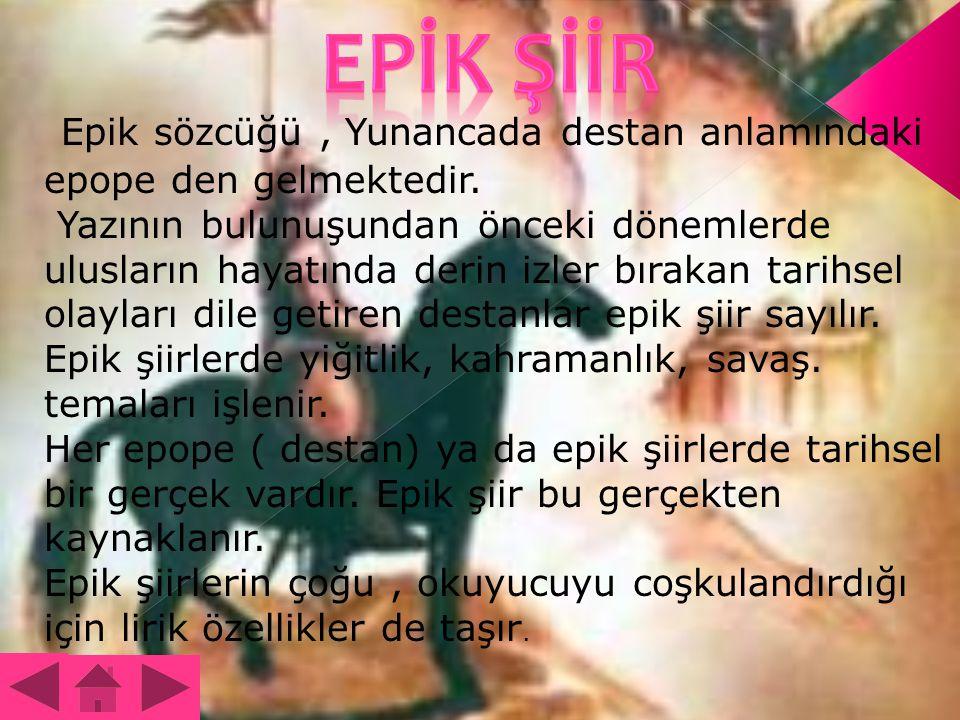 EPİK ŞİİR Epik sözcüğü , Yunancada destan anlamındaki epope den gelmektedir.