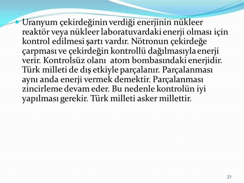 Uranyum çekirdeğinin verdiği enerjinin nükleer reaktör veya nükleer laboratuvardaki enerji olması için kontrol edilmesi şartı vardır.