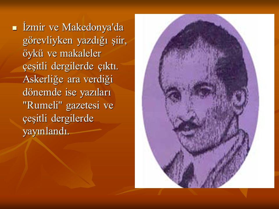 İzmir ve Makedonya da görevliyken yazdığı şiir, öykü ve makaleler çeşitli dergilerde çıktı.
