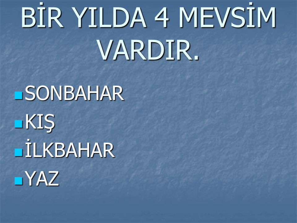 BİR YILDA 4 MEVSİM VARDIR.