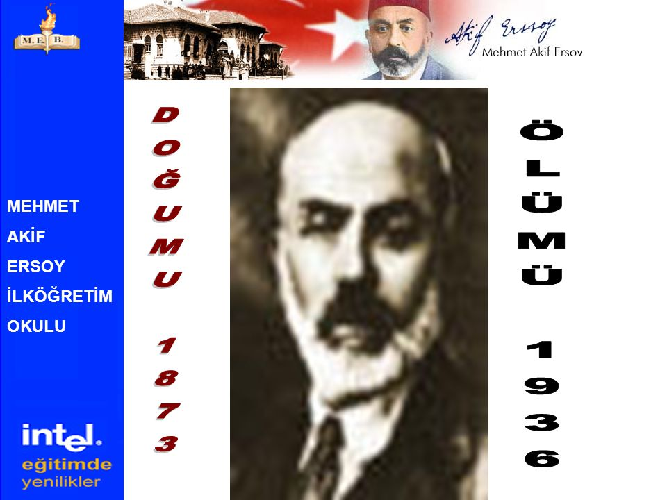 DOĞUMU 1873 ÖLÜMÜ 1936 MEHMET AKİF ERSOY İLKÖĞRETİM OKULU