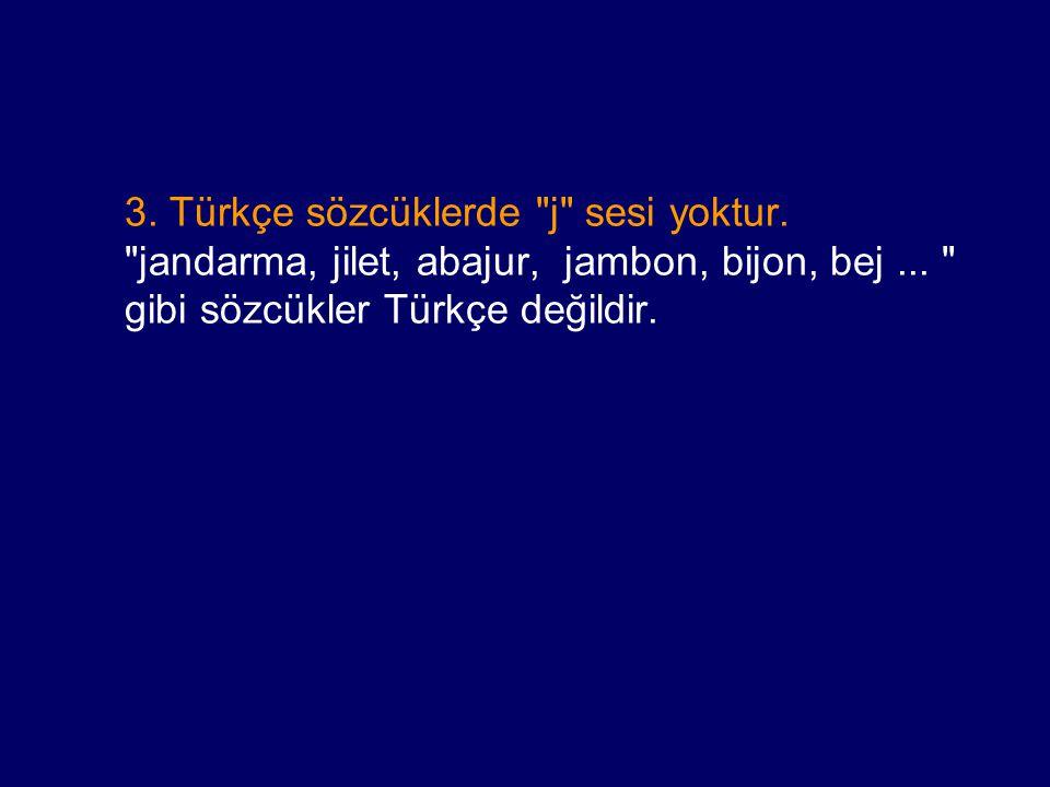 3. Türkçe sözcüklerde j sesi yoktur