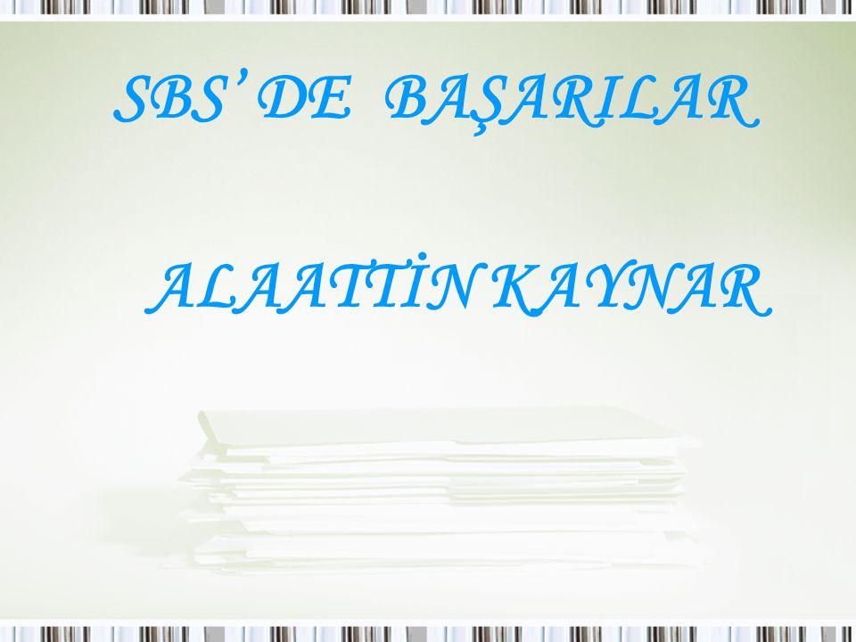 SBS' DE BAŞARILAR ALAATTİN KAYNAR