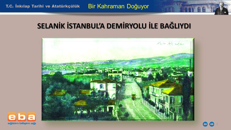 SELANİK İSTANBUL'A DEMİRYOLU İLE BAĞLIYDI