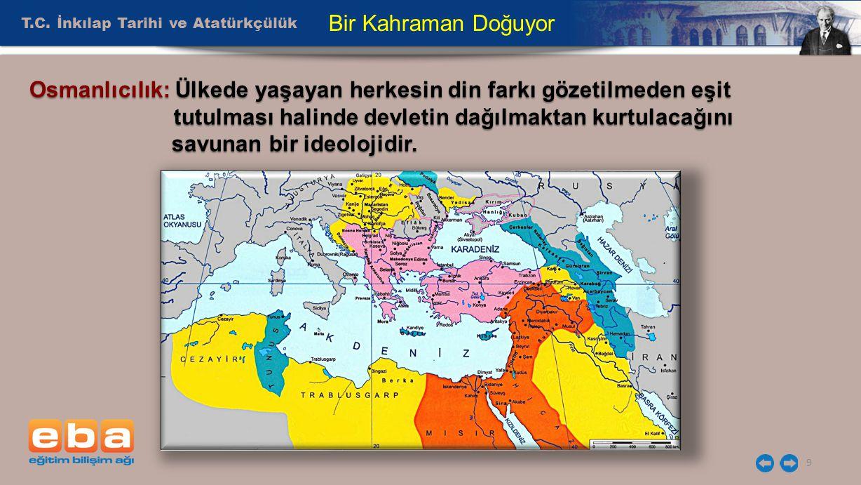 Bir Kahraman Doğuyor T.C. İnkılap Tarihi ve Atatürkçülük. Osmanlıcılık: Ülkede yaşayan herkesin din farkı gözetilmeden eşit.