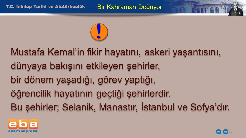 ! Mustafa Kemal'in fikir hayatını, askeri yaşantısını,