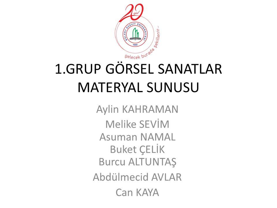 1.GRUP GÖRSEL SANATLAR MATERYAL SUNUSU