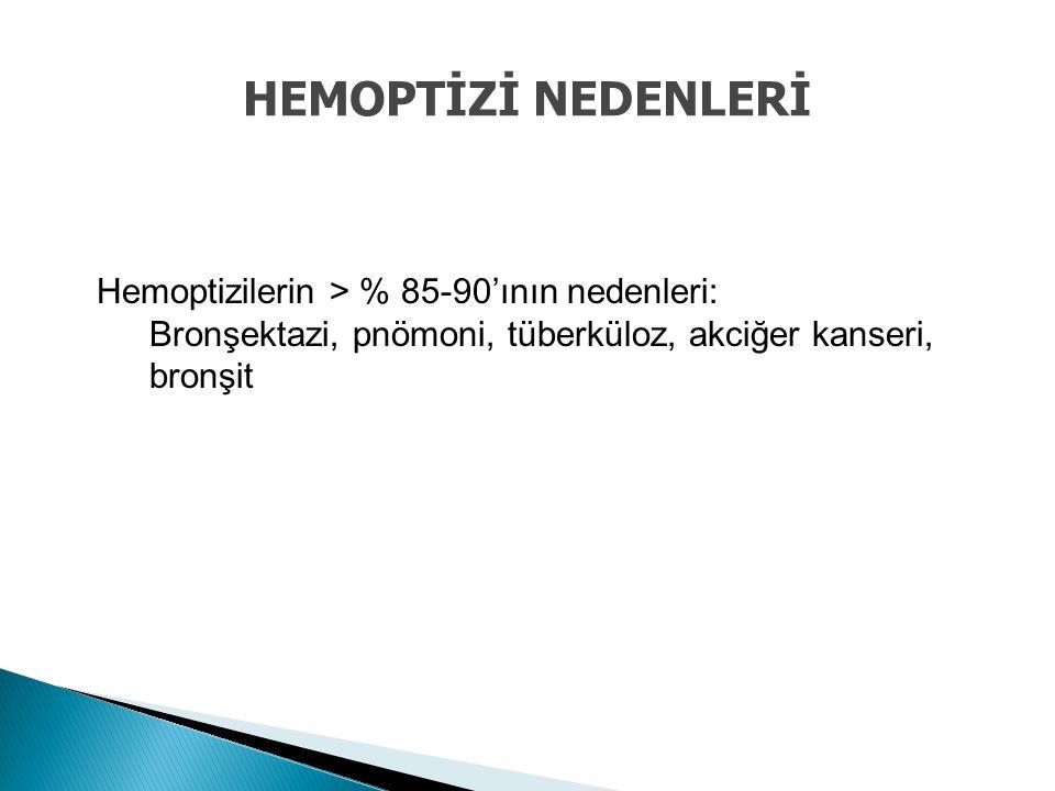 HEMOPTİZİ NEDENLERİ Hemoptizilerin > % 85-90'ının nedenleri: