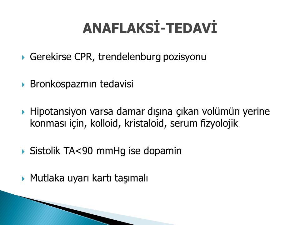 ANAFLAKSİ-TEDAVİ Gerekirse CPR, trendelenburg pozisyonu