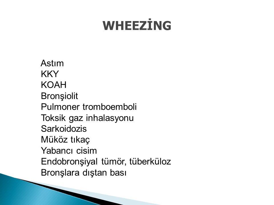 WHEEZİNG Astım KKY KOAH Bronşiolit Pulmoner tromboemboli