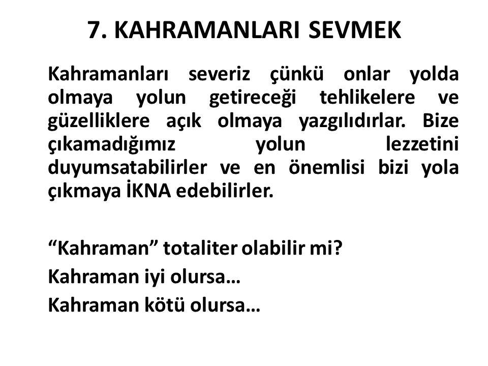 7. KAHRAMANLARI SEVMEK