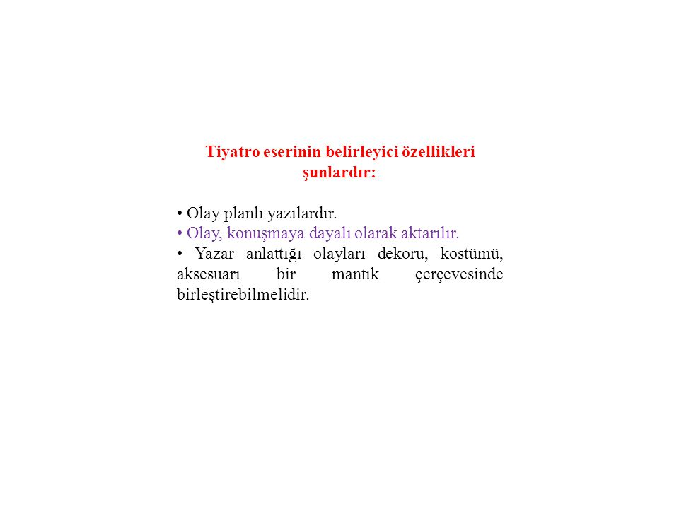 Tiyatro eserinin belirleyici özellikleri şunlardır: