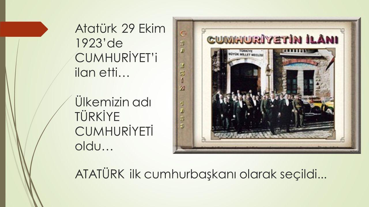 ATATÜRK ilk cumhurbaşkanı olarak seçildi...