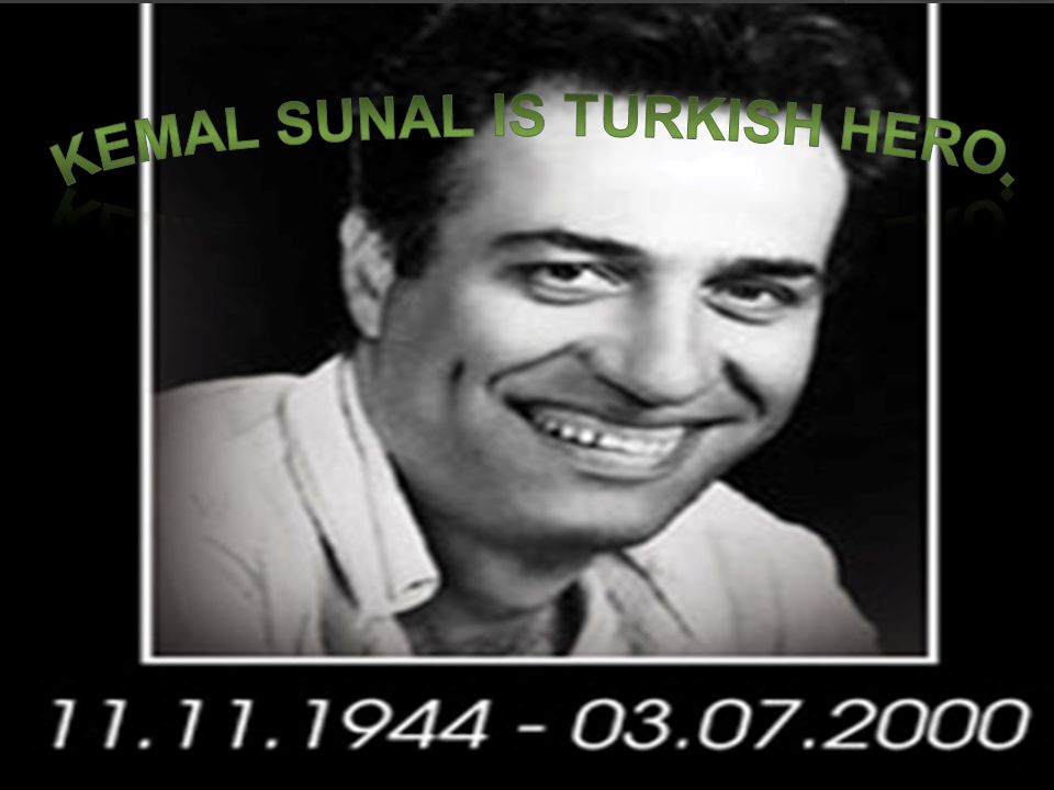 Kemal Sunal is Turkish hero.