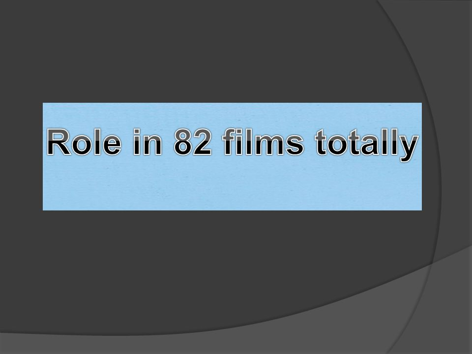 Role in 82 films totally