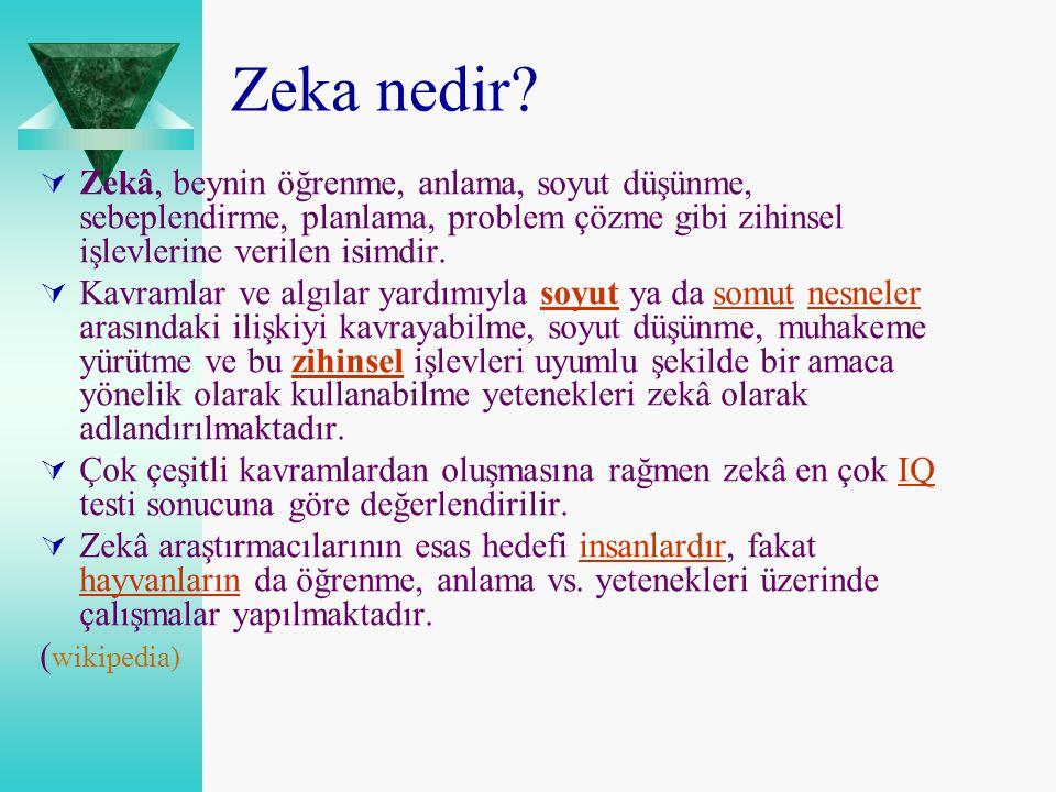 Zeka nedir Zekâ, beynin öğrenme, anlama, soyut düşünme, sebeplendirme, planlama, problem çözme gibi zihinsel işlevlerine verilen isimdir.