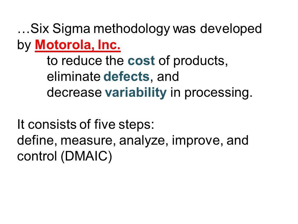 …Six Sigma methodology was developed by Motorola, Inc.