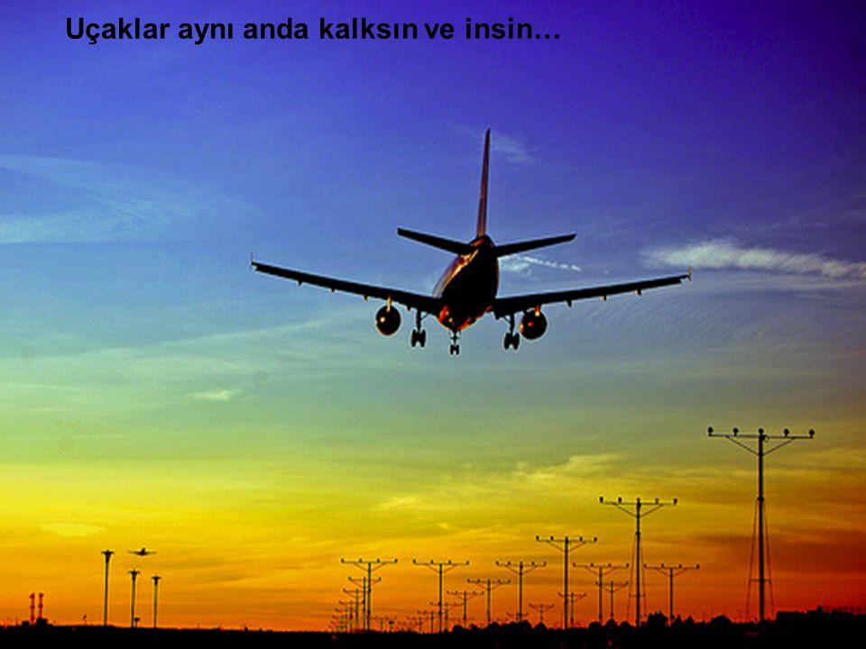 Uçaklar aynı anda kalksın ve insin…