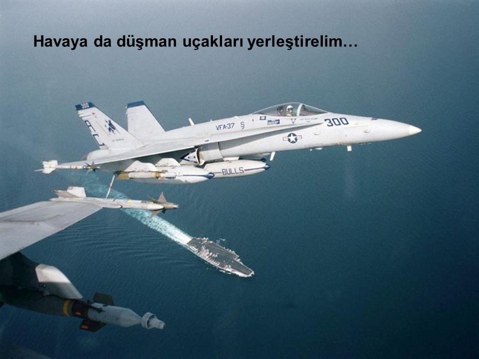 Havaya da düşman uçakları yerleştirelim…