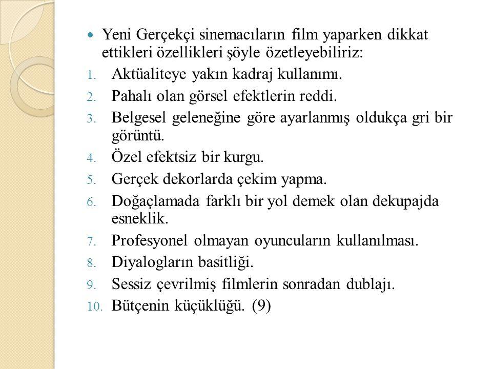 Yeni Gerçekçi sinemacıların film yaparken dikkat ettikleri özellikleri şöyle özetleyebiliriz: