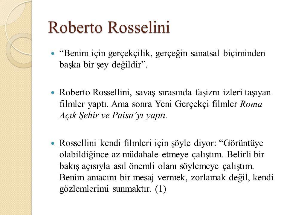 Roberto Rosselini Benim için gerçekçilik, gerçeğin sanatsal biçiminden başka bir şey değildir .