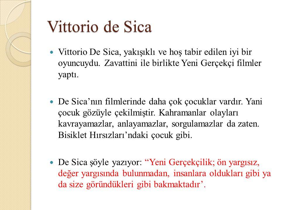 Vittorio de Sica Vittorio De Sica, yakışıklı ve hoş tabir edilen iyi bir oyuncuydu. Zavattini ile birlikte Yeni Gerçekçi filmler yaptı.